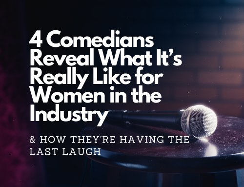 4 Comedians Reveal What It's Really Like for Women in the Industry & How They're Having The Last Laugh