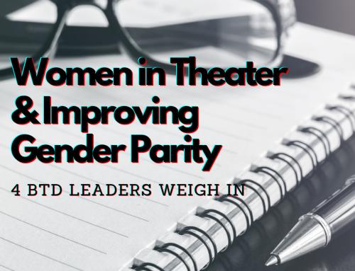 Women in Theater & Improving Gender Parity: 4 BTD Leaders Weigh In